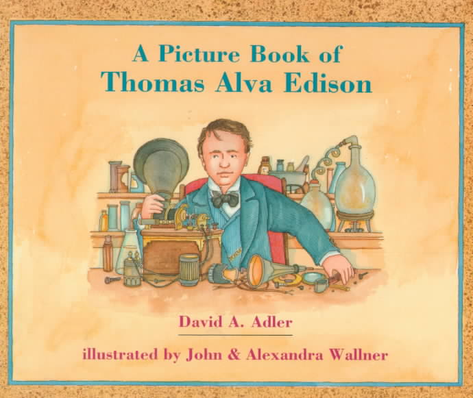 A Picture Book of Thomas Alva Edison By Adler, David A./ Wallner, John C. (ILT)/ Wallner, Alexandra (ILT)